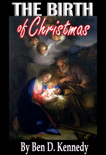The Birth Of Christmas by Ben D. Kennedy